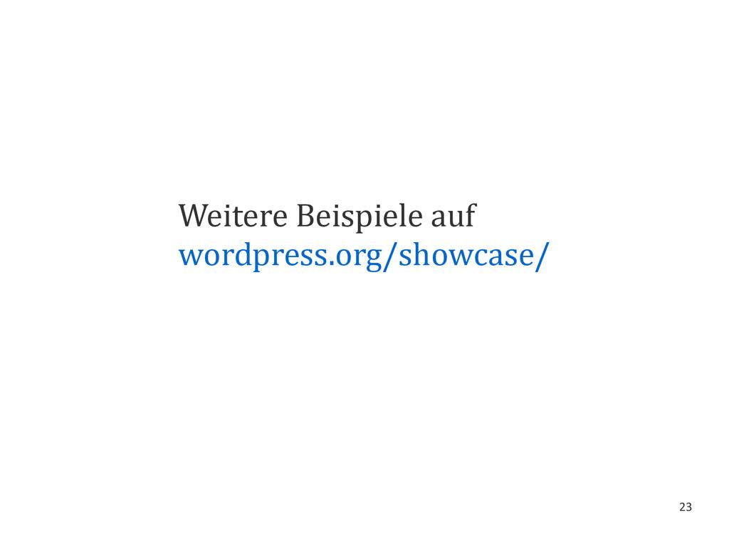 23 Weitere Beispiele auf wordpress.org/showcase/