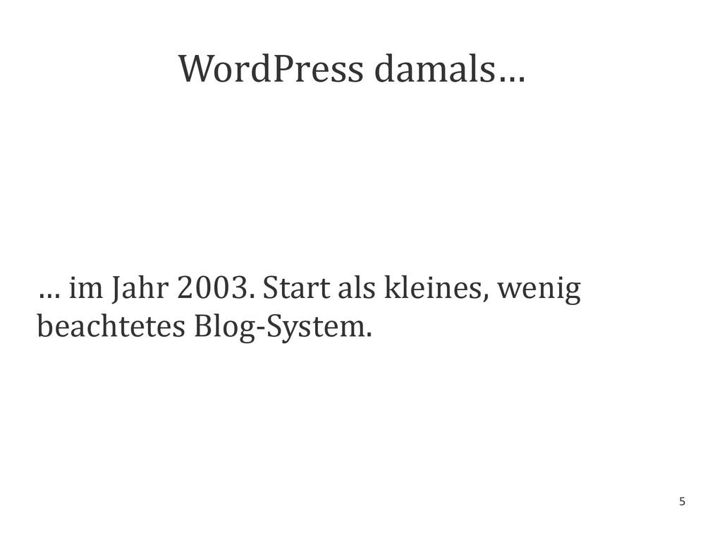 5 WordPress damals… … im Jahr 2003. Start als k...