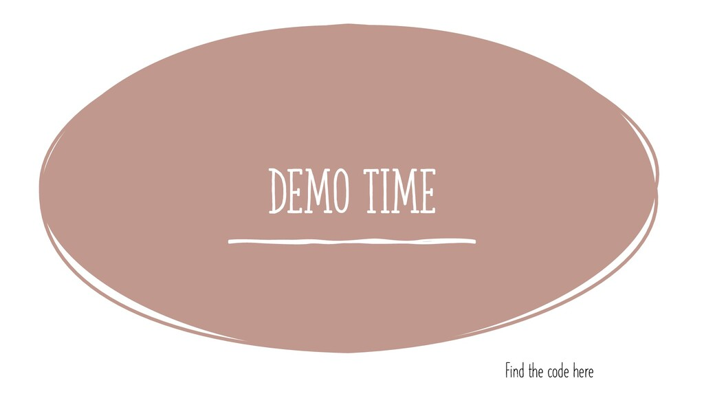 Demo time Find the code here
