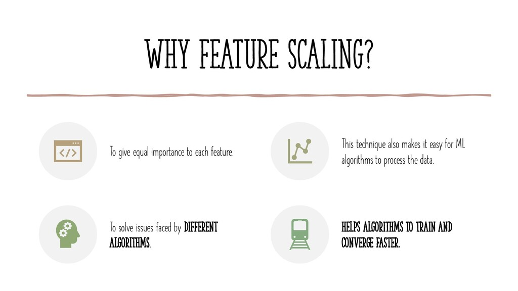 Why feature scaling? To give equal importance t...