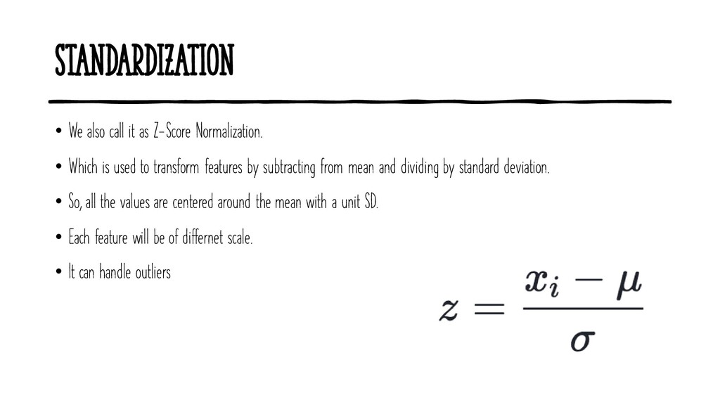 Standardization • We also call it as Z-Score No...