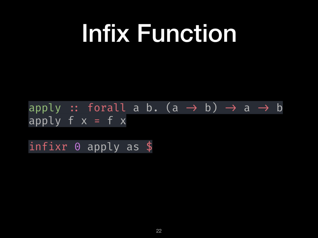 Infix Function apply :: forall a b. (a -> b) -> ...