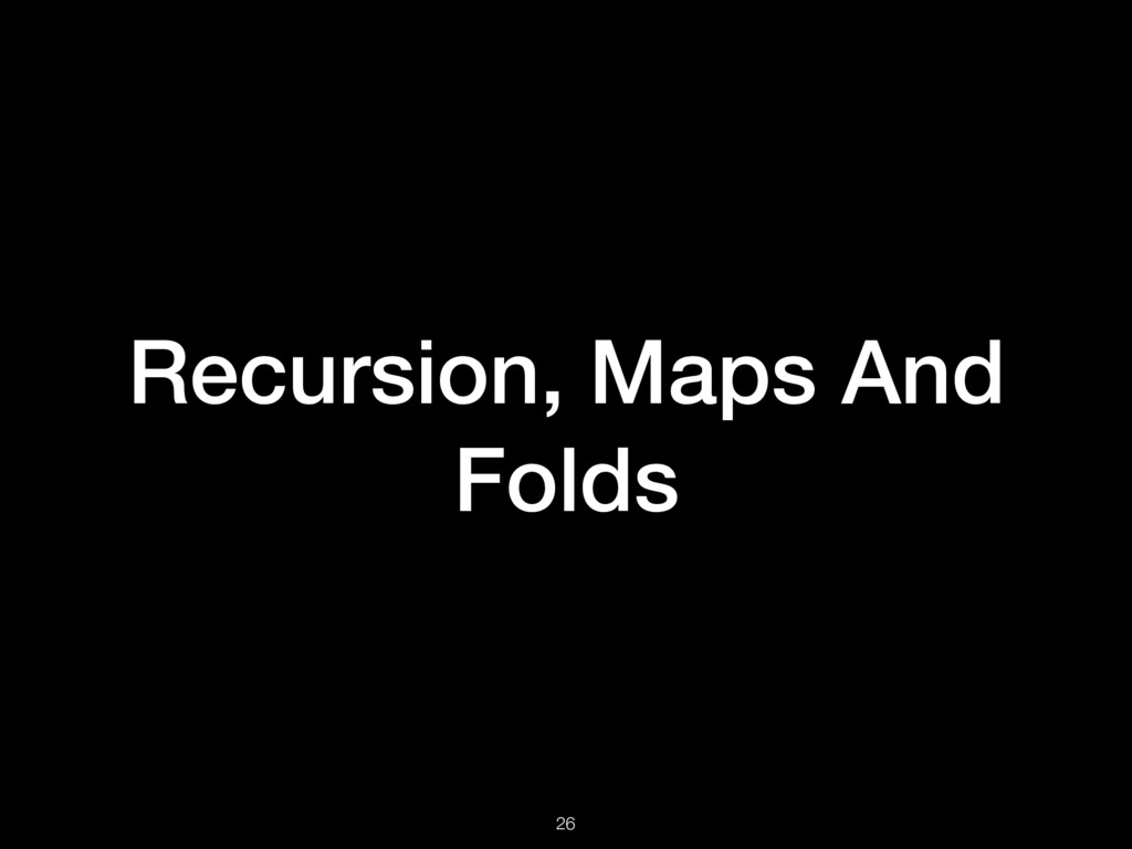 Recursion, Maps And Folds 26