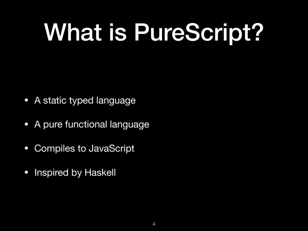 What is PureScript? • A static typed language  ...
