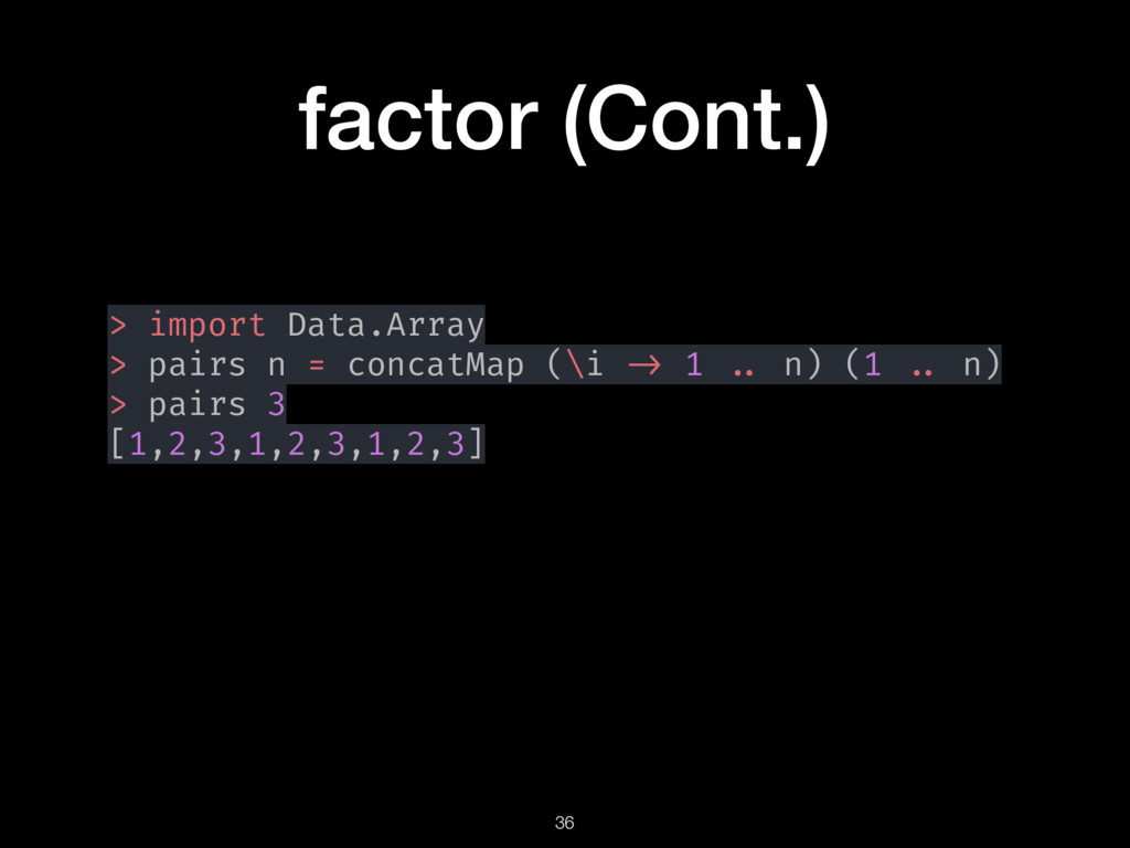 factor (Cont.) > import Data.Array > pairs n = ...