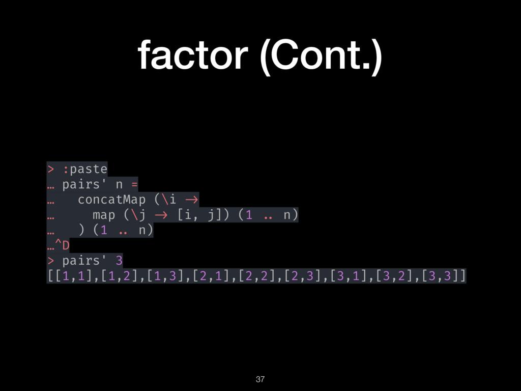 factor (Cont.) > :paste … pairs' n = … concatMa...