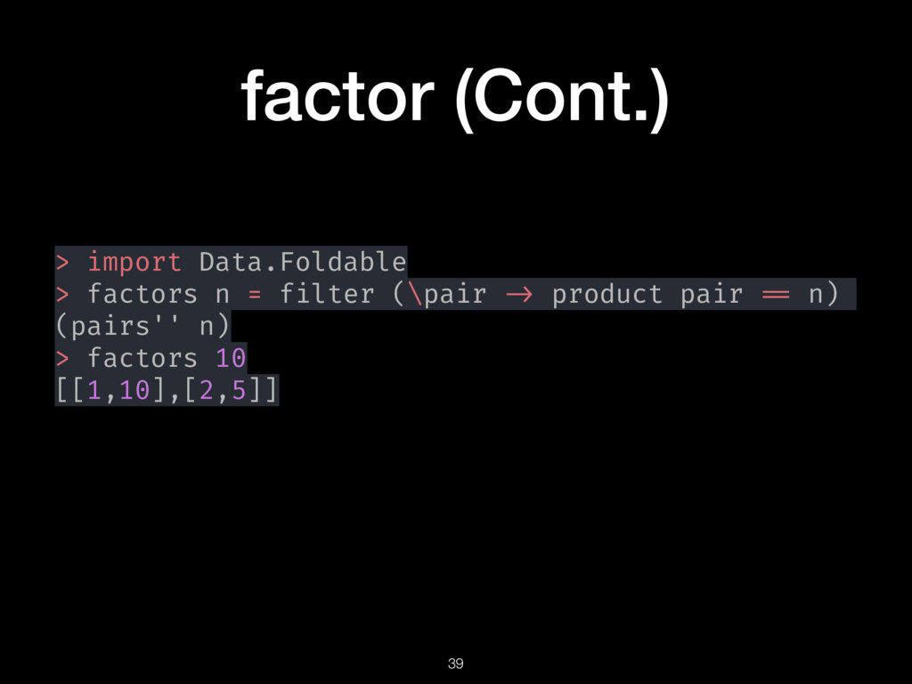 factor (Cont.) > import Data.Foldable > factors...