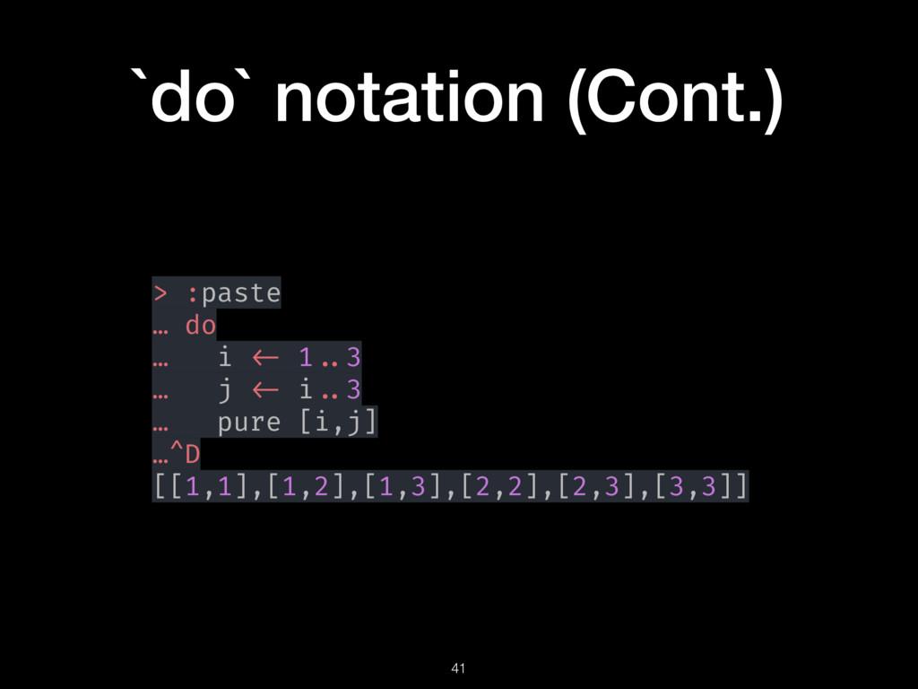 `do` notation (Cont.) > :paste … do … i <- 1 .....
