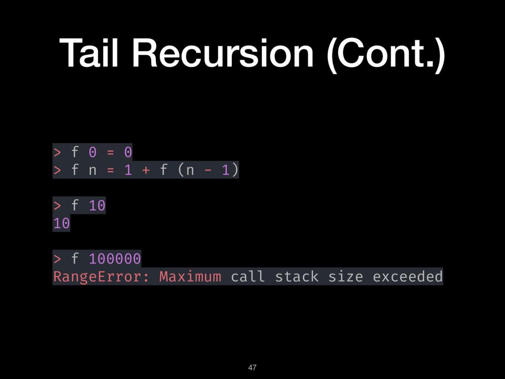 Tail Recursion (Cont.) > f 0 = 0 > f n = 1 + f ...
