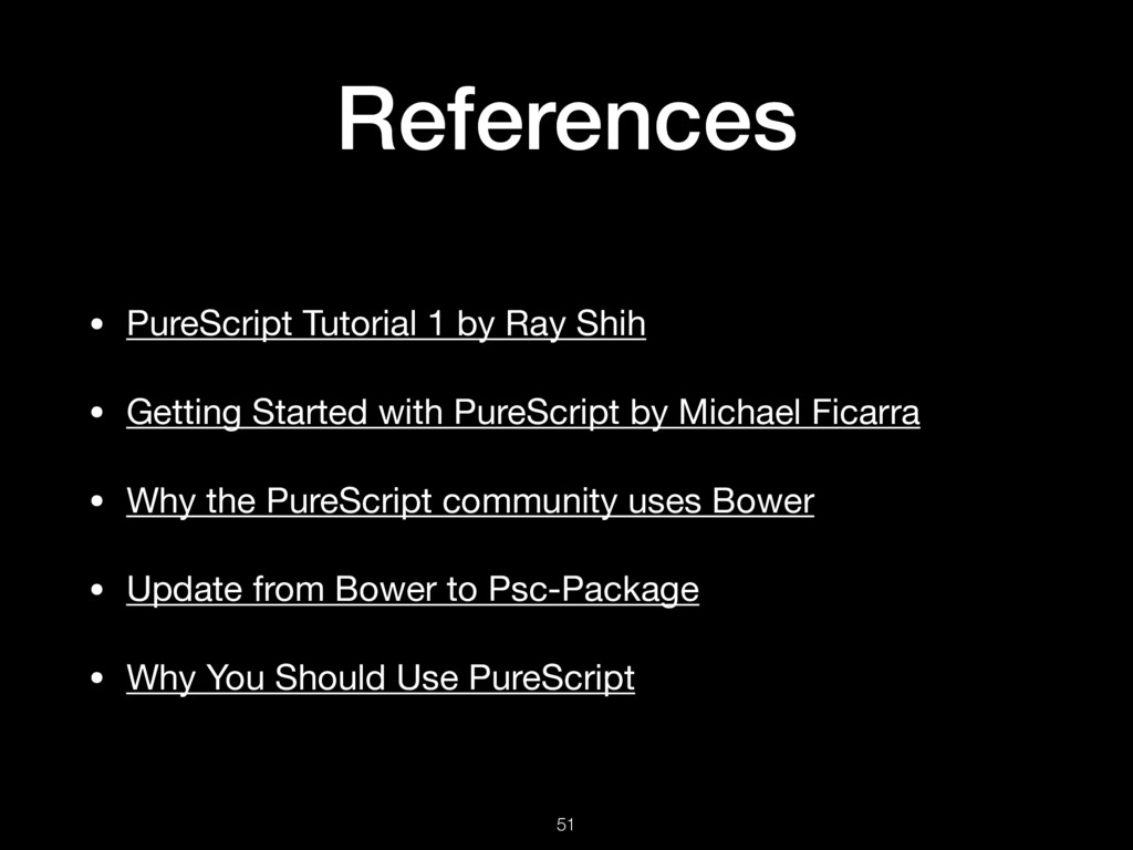References • PureScript Tutorial 1 by Ray Shih ...