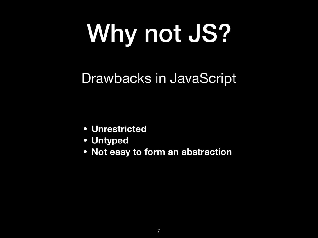 Why not JS? Drawbacks in JavaScript • Unrestric...
