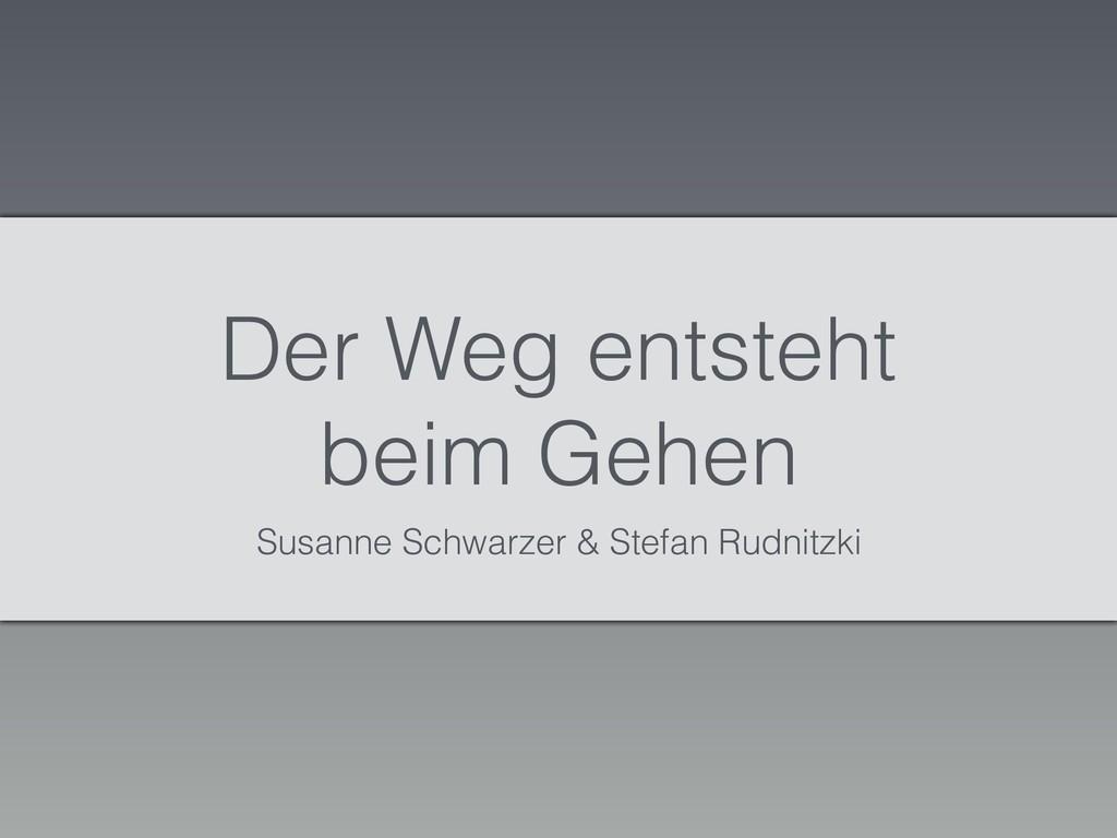 Der Weg entsteht beim Gehen Susanne Schwarzer &...