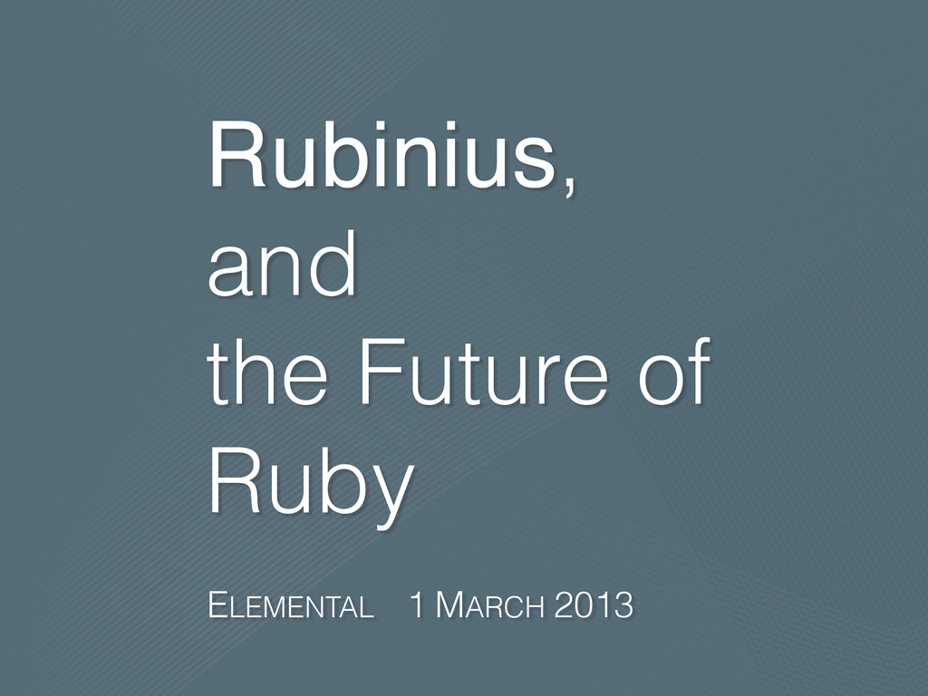 Rubinius, and the Future of Ruby ELEMENTAL 1 MA...