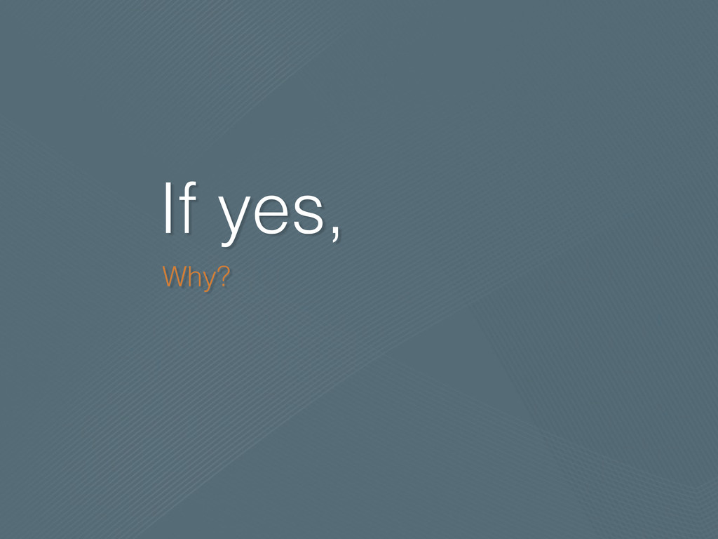 If yes, Why?