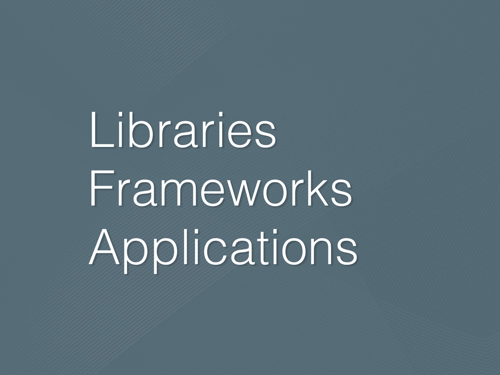 Libraries Frameworks Applications