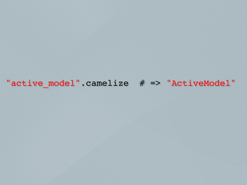 """active_model"".camelize # => ""ActiveModel"""