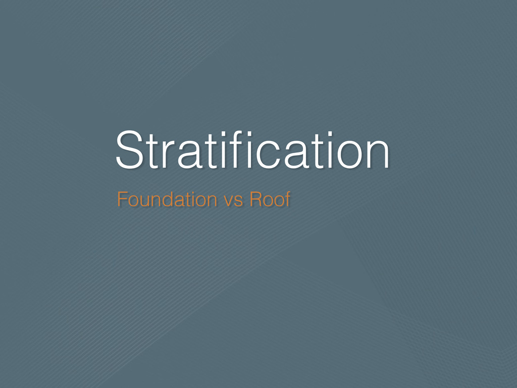 Stratification Foundation vs Roof