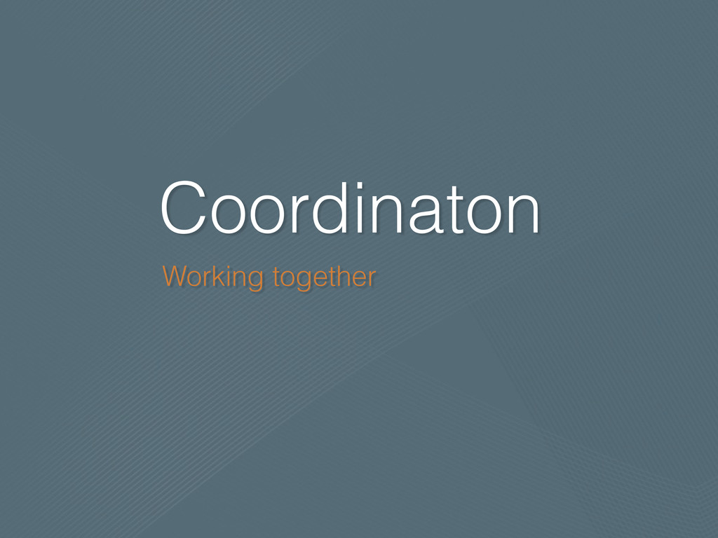Coordinaton Working together