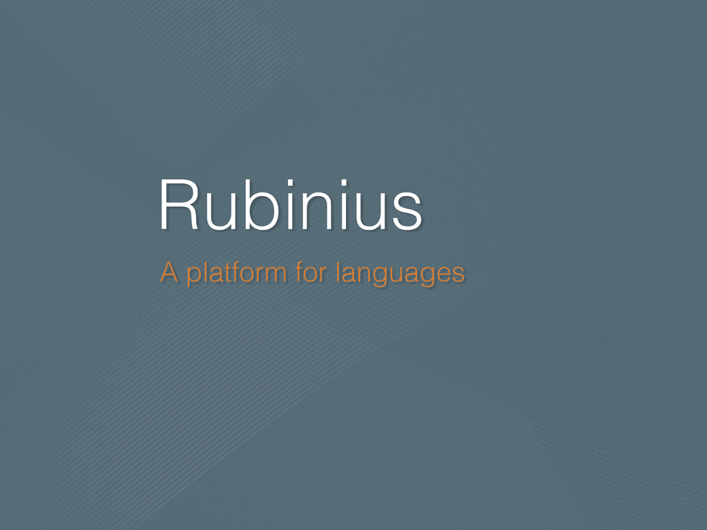 Rubinius A platform for languages