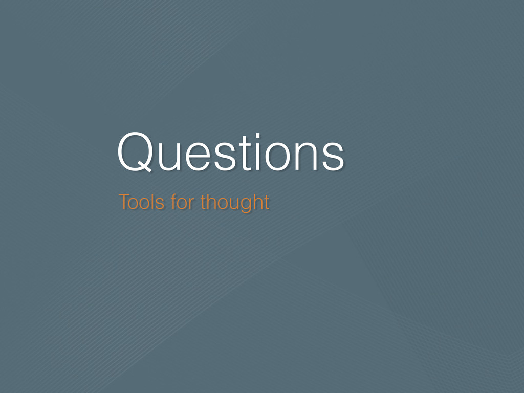Questions Tools for thought