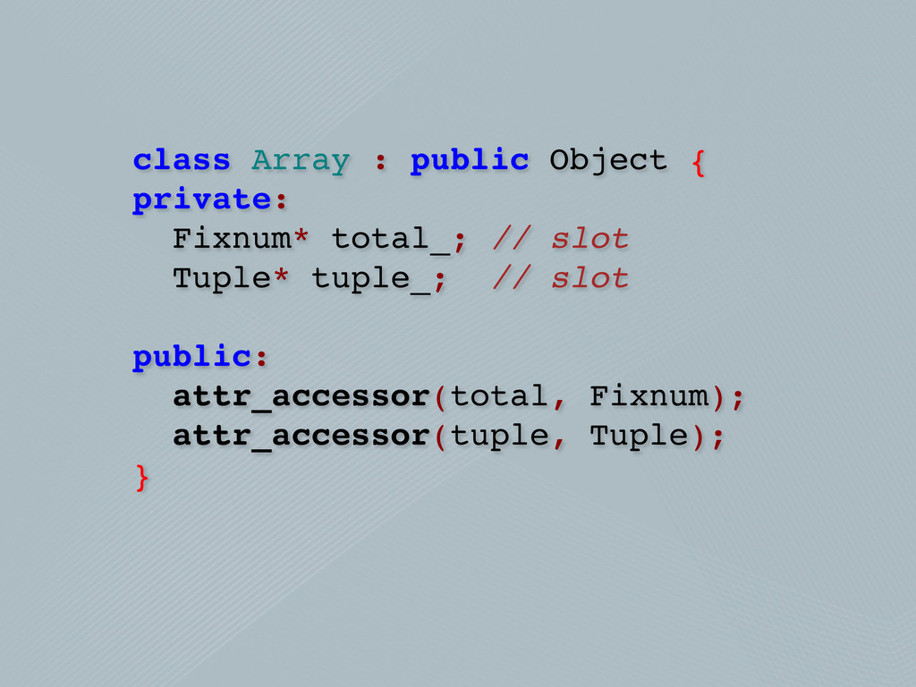 class Array : public Object { private: Fixnum* ...