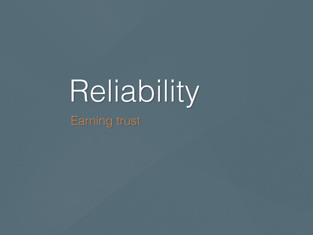 Reliability Earning trust