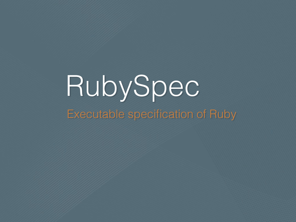 RubySpec Executable specification of Ruby