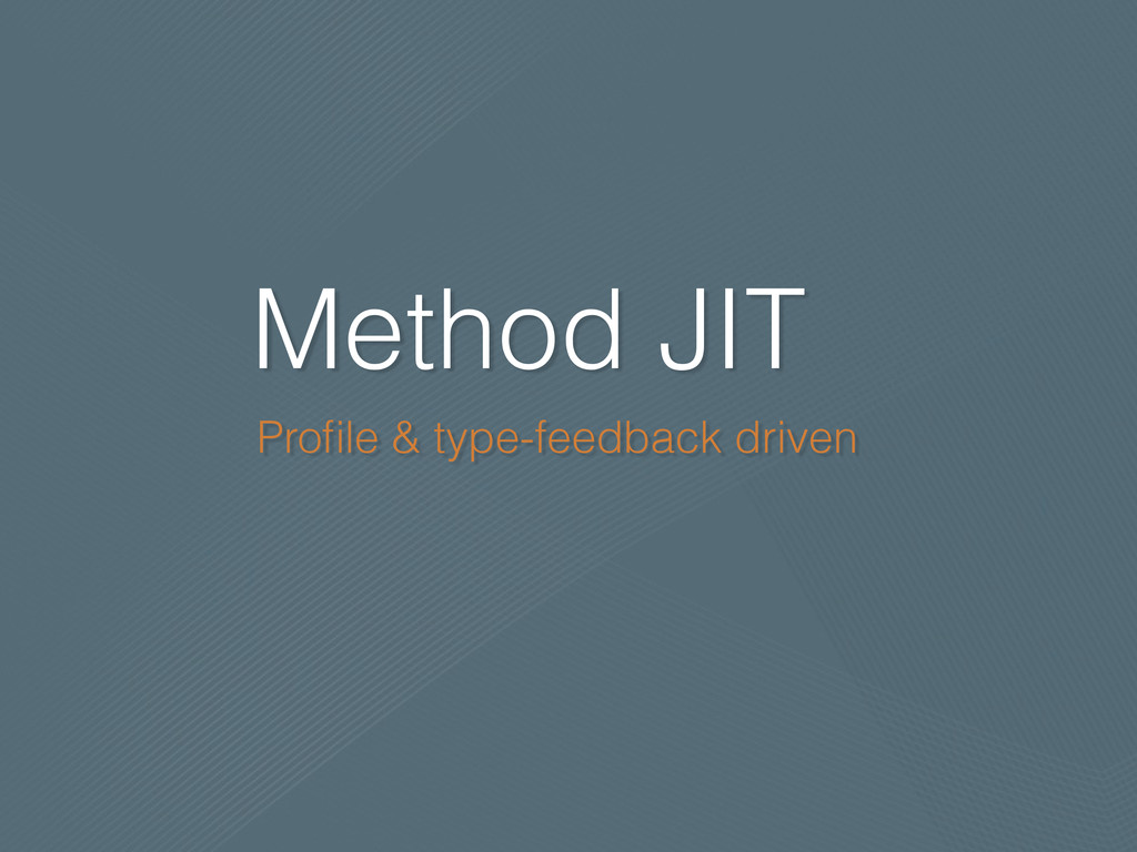 Method JIT Profile & type-feedback driven
