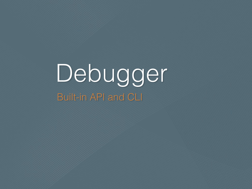 Debugger Built-in API and CLI