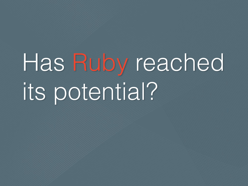 Has Ruby reached its potential?