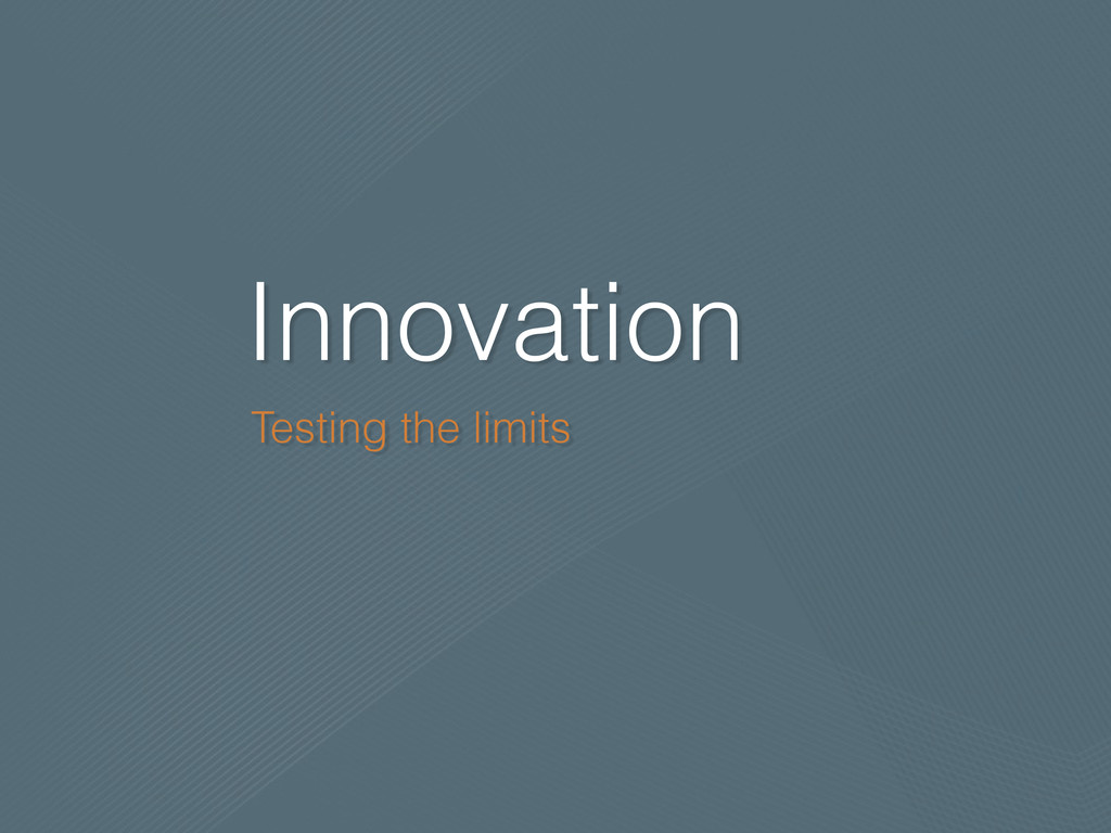 Innovation Testing the limits