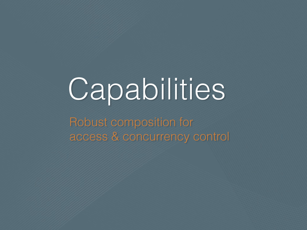 Capabilities Robust composition for access & co...