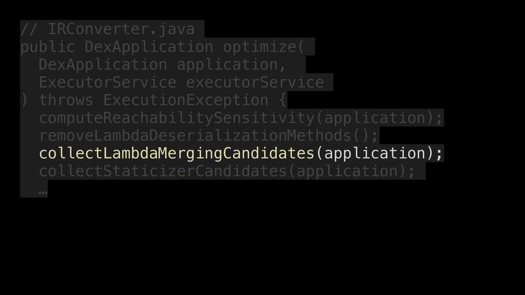 // IRConverter.java public DexApplication optim...