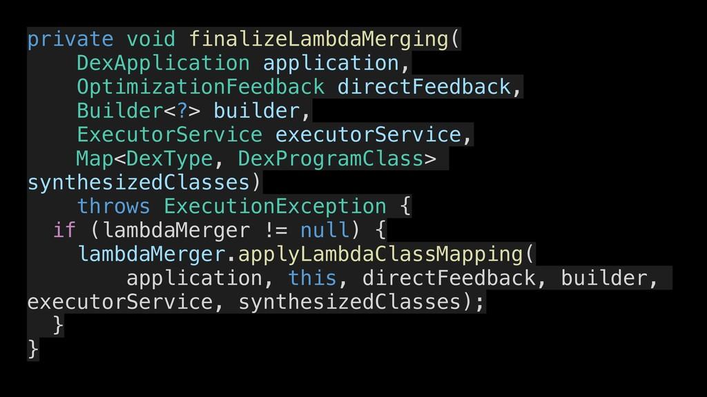 private void finalizeLambdaMerging( DexApplicat...