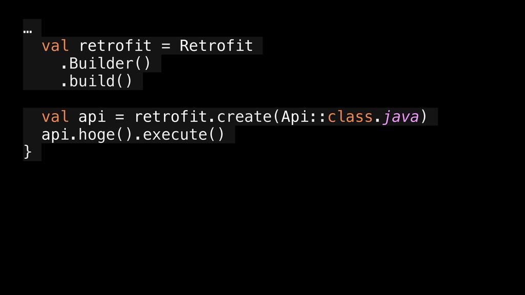 … val retrofit = Retrofit .Builder() .build() v...