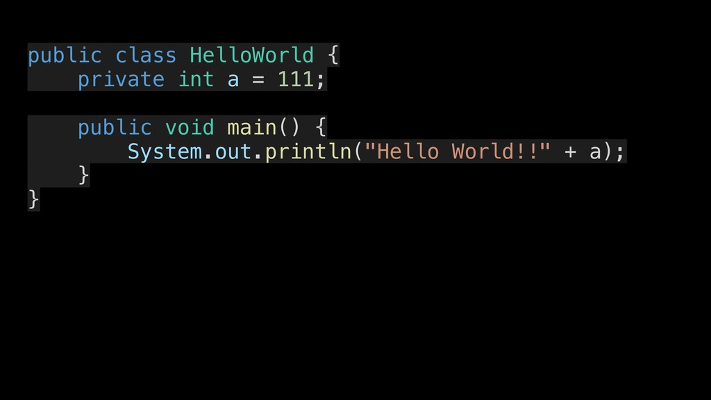 public class HelloWorld { private int a = 111; ...