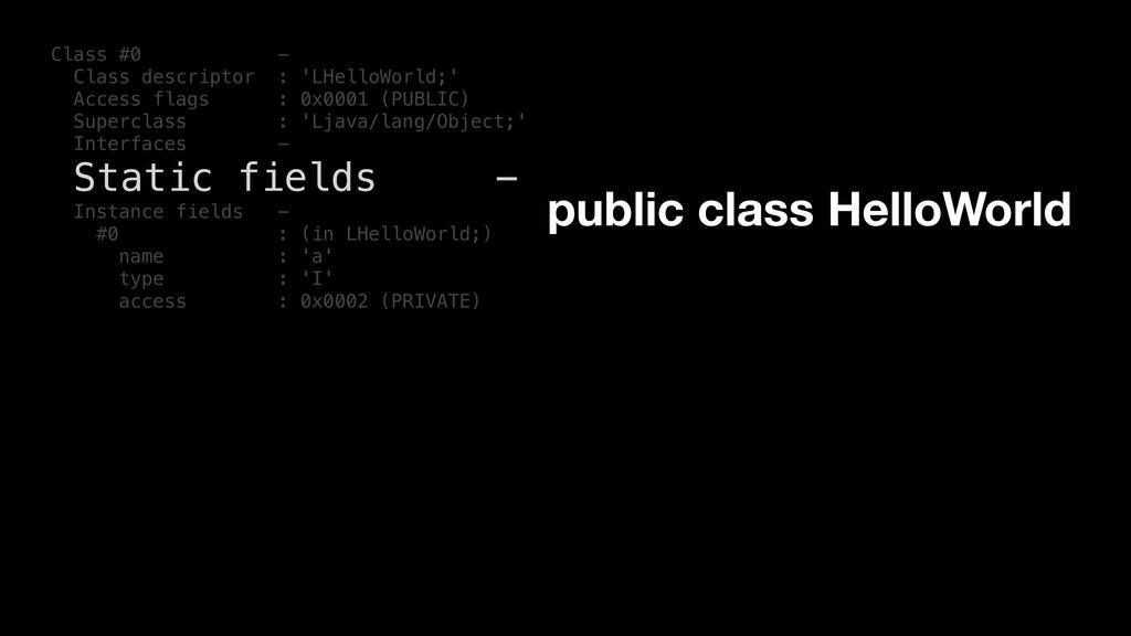 Class #0 - Class descriptor : 'LHelloWorld;' Ac...