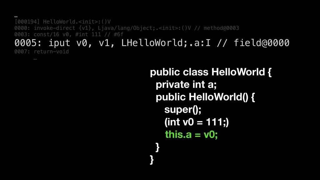 … [000194] HelloWorld.<init>:()V 0000: invoke-d...