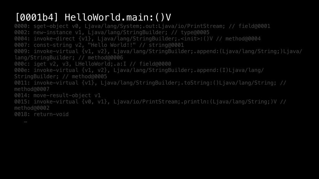 [0001b4] HelloWorld.main:()V 0000: sget-object ...