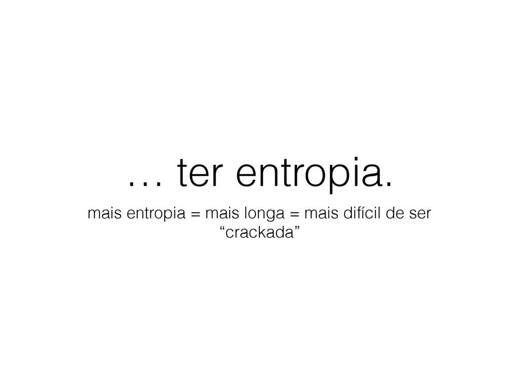 … ter entropia. mais entropia = mais longa = ma...