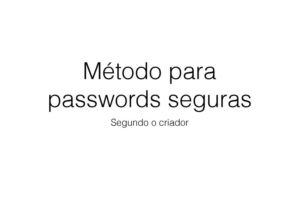 Método para passwords seguras Segundo o criador