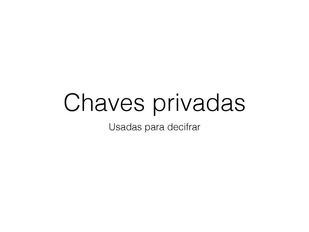 Chaves privadas Usadas para decifrar