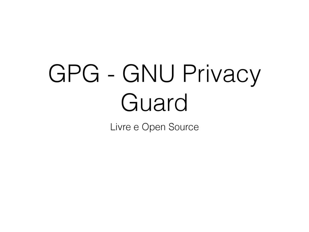 GPG - GNU Privacy Guard Livre e Open Source