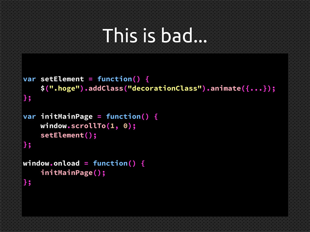 This is bad... var setElement = function() { $(...