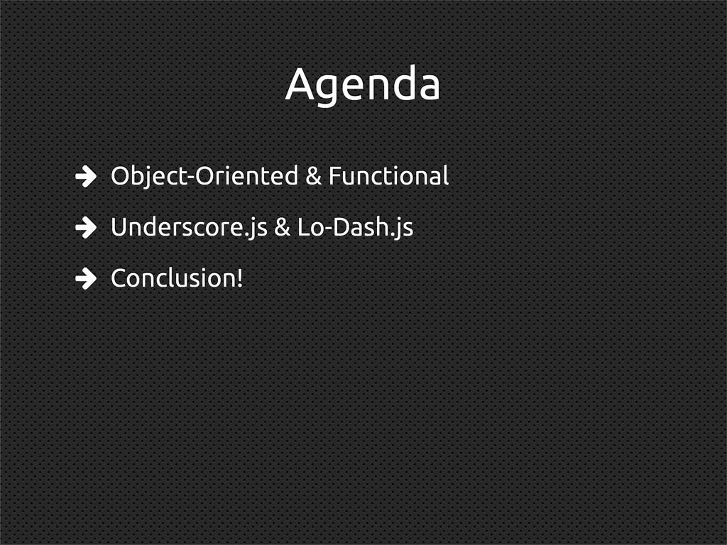 Agenda  Object-Oriented & Functional  Undersc...