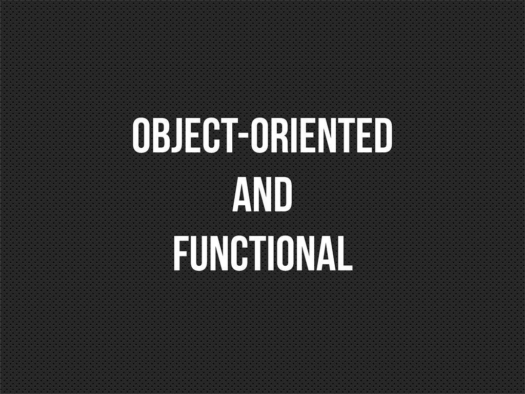 Object-Oriented AND Functional