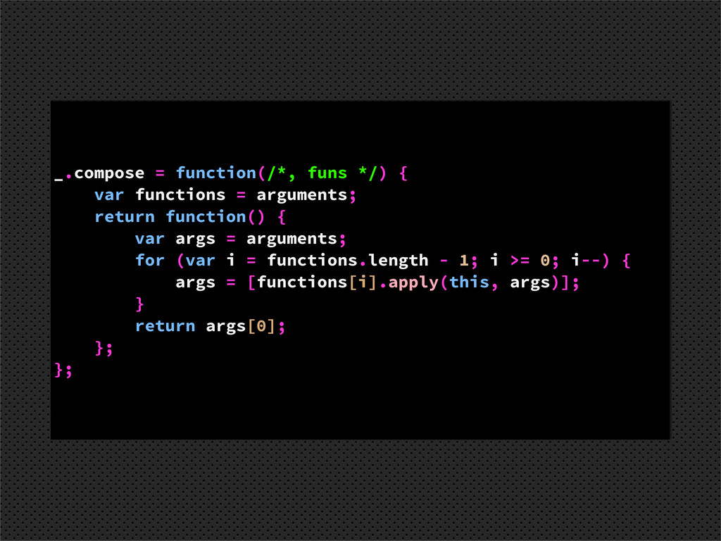 _.compose = function(/*, funs */) { var functio...