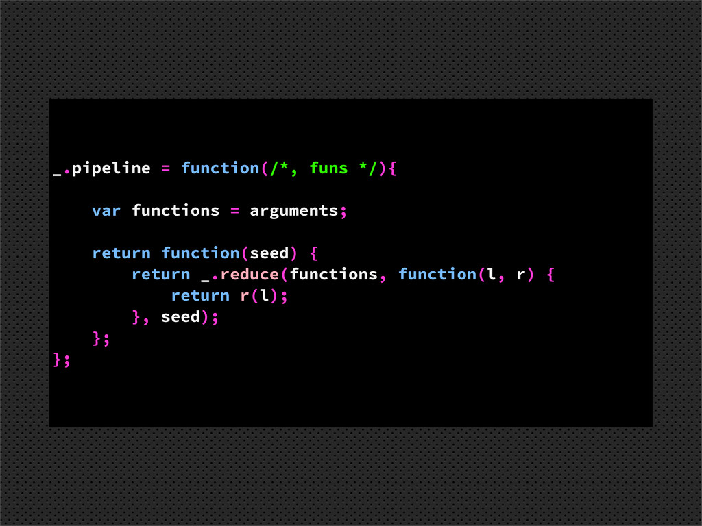 _.pipeline = function(/*, funs */){ var functio...
