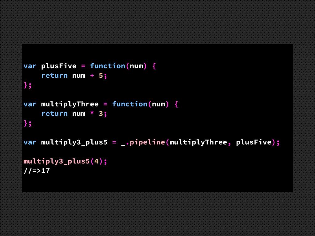 var plusFive = function(num) { return num + 5; ...