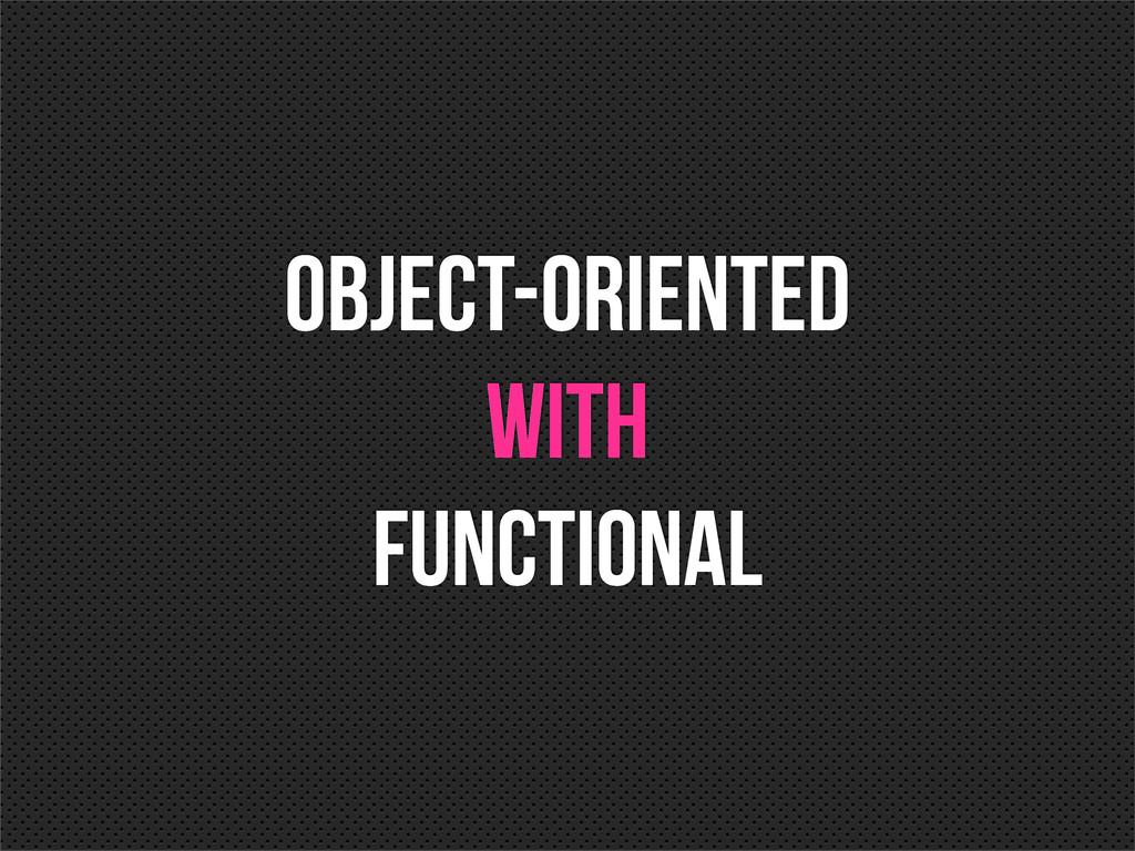 OBJECT-ORIENTED WITH FUNCTIONAL